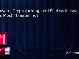 Ransomware, Cryptojacking, and Fileless Malware: Which is Most Threatening?