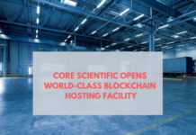 Core Scientific apre una struttura di hosting Blockchain di livello mondiale